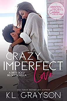 Crazy Imperfect Love: A Dirty Dicks/Big Sky Novella (Kristen Proby Crossover Collection Book 3) by [KL Grayson, Kristen Proby]