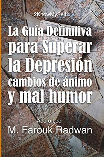 La Guia Definitiva para Superar la Depresion, Cambios de Animo y Mal Humor: acaba con la depresion, estabiliza tu animo y sientete genial