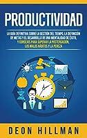 Productividad: La guía definitiva sobre la gestión del tiempo, la definición de metas y el desarrollo de una mentalidad de éxito, y consejos para superar la postergación, los malos hábitos y la pereza
