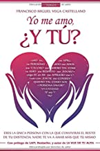 Yo me amo, ¿Y TÚ?: Eres la única persona con la que convivirás el resto de tu existencia. Nadie te va a amar más que tú mismo. (Spanish Edition)