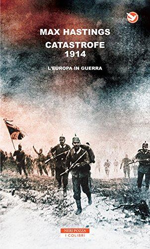 Catastrofe 1914. L'Europa in guerra (I colibrì)