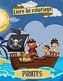 Livre de coloriage Pirates: Livre de coloriage pour les enfants de 4 à 8 ans | Cahier de coloriage pour les jeunes enfants, les garçons et les enfants ... | Un cadeau magique pour les enfants