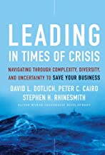 Leading in Times of Crisis: Navigating Through Complexity, Diversity and Uncertainty to Save Your Business (J-B US non-Franchise Leadership Book 283)