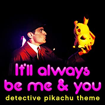 It'll Always Be Me and You Detective Pikachu Theme