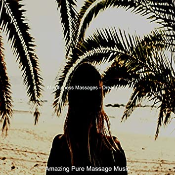 Mindfulness Massages - Dream-Like