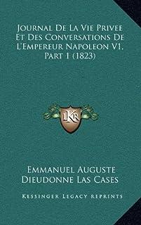 Journal de La Vie Privee Et Des Conversations de L'Empereur Napoleon V1, Part 1 (1823)