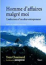 Homme d'affaires malgré moi - Confessions d'un alter-entrepreneur d'Yvon Chouinard