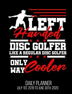 Left Handed Disc Golfer Like A Regular Disc Golfer Only Way Cooler Daily Planner July 1st, 2019 To June 30th, 2020: Disc Golf Funny Golfing Lover Husband Dad Daily Planner
