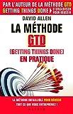 La méthode GTD en pratique - La méthode infaillible pour tout faire vite et bien à la maison comme au travail