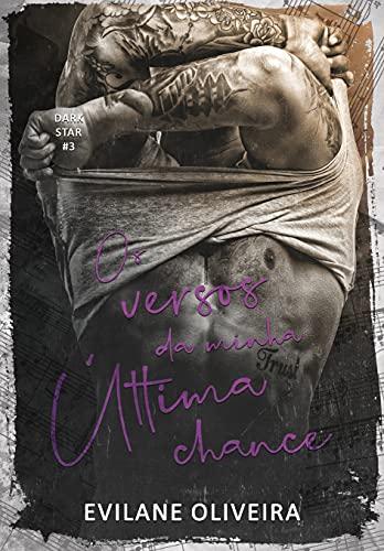 Os Versos da Minha Última Chance (Dark Star Livro 3)
