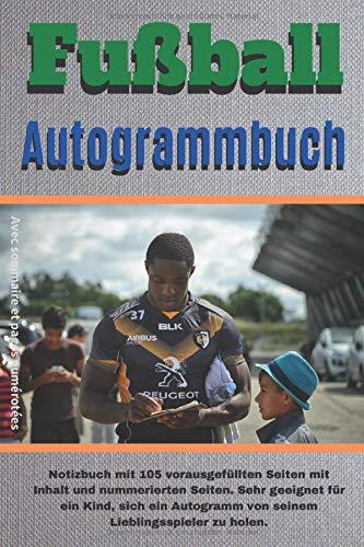 Fußball-Autogrammbuch: Büchlein zum Sammeln von Autogrammen von Fussballspielern | Format 6 X 9 Zoll | Geeignet für einen Kinderfussballfan | Fährtenbuch | Logbuch | Autogrammbuch | Logbuch