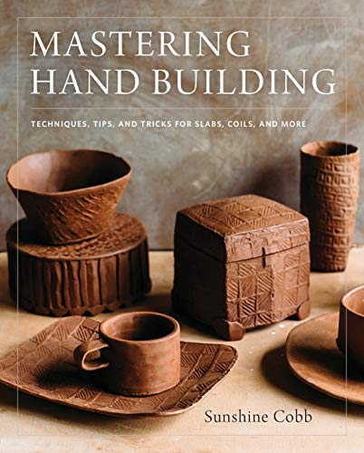 Compare Textbook Prices for Mastering Hand Building: Techniques, Tips, and Tricks for Slabs, Coils, and More Mastering Ceramics Illustrated Edition ISBN 9780760352731 by Cobb, Sunshine