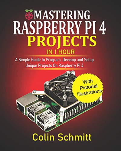 Mastering Raspberry Pi 4 Projects in 1 Hour: A simple Guide to...