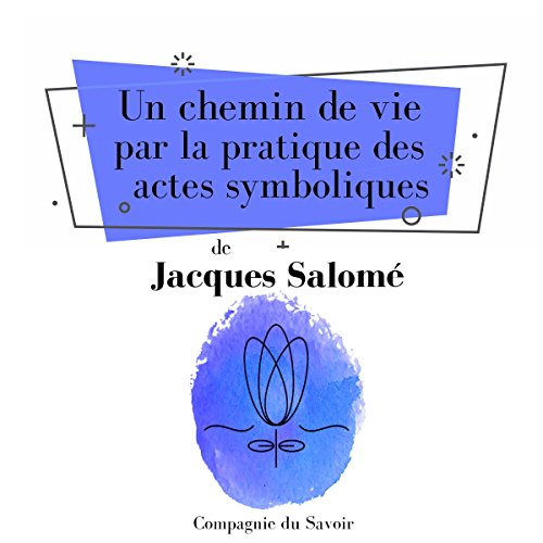 Un chemin de vie par la pratique des actes symboliques audiobook cover art