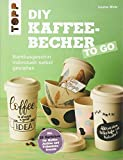 DIY Kaffeebecher to go: Bambusgeschirr individuell selbst gestalten. Mit 25 Sprüchen für Kaffee-Junkies und Frühstücksfreunde (kreativ.kompakt.)