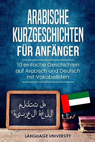 Arabische Kurzgeschichten für Anfänger: 10 einfache Geschichten auf Arabisch und Deutsch mit Vokabellisten