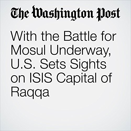 With the Battle for Mosul Underway, U.S. Sets Sights on ISIS Capital of Raqqa cover art