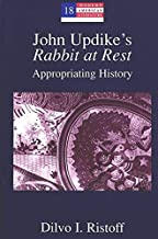 John Updike's «Rabbit at Rest»: Appropriating History (Modern American Literature)