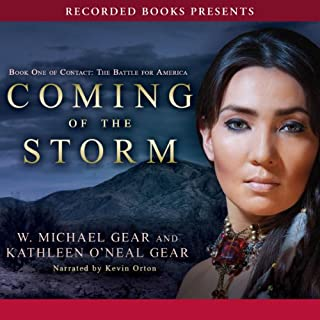 Coming of the Storm                   By:                                                                                                                                 W. Michael Gear,                                                                                        Kathleen O'Neal Gear                               Narrated by:                                                                                                                                 Kevin Orton                      Length: 13 hrs and 52 mins     75 ratings     Overall 4.1