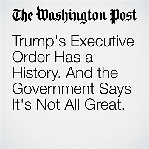 Trump's Executive Order Has a History. And the Government Says It's Not All Great. copertina