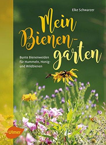 Schwarzer, Elke<br />Mein Bienengarten: Bunte Bienenweiden für Hummeln, Honig- und Wildbienen