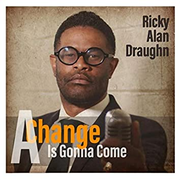 A Change Is Gonna Come (feat. Kim Waters)