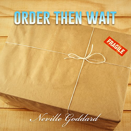 Order - Then Wait: Neville Goddard Lectures                   By:                                                                                                                                 Neville Goddard                               Narrated by:                                                                                                                                 John Edmondson                      Length: 33 mins     4 ratings     Overall 5.0