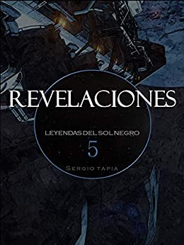 Revelaciones (Leyendas del Sol Negro nº 5) (Spanish Edition) by [S. Tapia]
