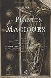Les Plantes Magiques: Botanique occulte - constitution secrète des...