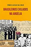 Brasileiros Exilados na Argélia (Portuguese Edition)