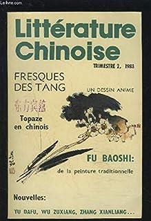 LITTERATURE CHINOISE - TRIMESTRE 2, 1983 : FRESQUES DES TANG / UN DESSIN ANIME / TOPAZE EN CHINOIS / FU BAOSHI : de la pei...