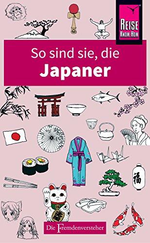 So sind sie, die Japaner: Die Fremdenversteher von Reise Know-How