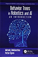 Behavior Trees in Robotics and AI: An Introduction (Chapman & Hall/CRC Artificial Intelligence and Robotics Series)