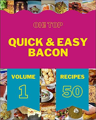 Oh! Top 50 Quick & Easy Bacon Recipes Volume 1: An Inspiring Quick & Easy Bacon Cookbook for You (English Edition)