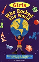 Girls Who Rocked the World : Heroines from Sacagawea to Sheryl Swoopes