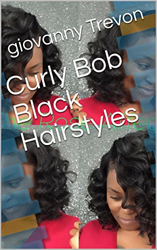 Curly Bob Black Hairstyles Kindle Edition By Trevon Giovanny Health Fitness Dieting Kindle Ebooks Amazon Com