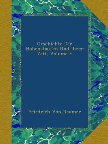 Geschichte Der Hohenstaufen Und Ihrer Zeit, Volume 4