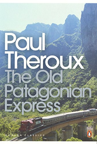 The Old Patagonian Express: By Train Through the Americas (Penguin Modern Classics)