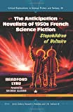 The Anticipation Novelists of 1950s French Science Fiction: Stepchildren of Voltaire (Critical Explorations in Science Fiction and Fantasy)