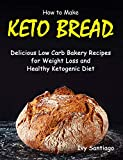 How to Make Keto Bread: Delicious Low Carb Bakery Recipes for Weight Loss and Healthy Ketogenic Diet...