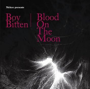 Boy Bitten / Blood On The Moon