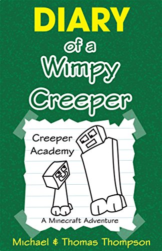 Minecraft: Diary of a Wimpy Creeper: Creeper Academy, A Minecraft Adventure (Minecraft, Minecraft Books for Kids, Minecraft Xbox, Minecraft Secrets, Minecraft Stories, Minecraft Comics)