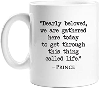 Dearly Beloved We Are Gathered Here Today to Get Through This Thing Called Life White Coffee Mug 11OZ