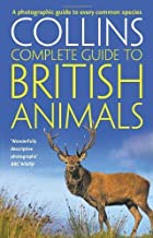 Collins Complete British Animals: A photographic guide to every common species (Collins Complete Guide) (Collins Complete Guides) by Sterry, Paul (2010) Paperback