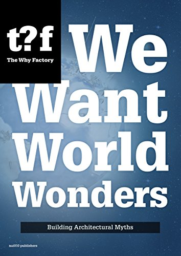 We Want World Wonders - Building Architectural Myths. The Why Factory 7 (Future cities series)