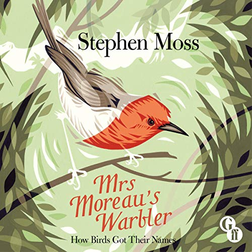 Mrs Moreau's Warbler     How Birds Got Their Names              By:                                                                                                                                 Stephen Moss                               Narrated by:                                                                                                                                 Stephen Moss                      Length: 9 hrs and 19 mins     1 rating     Overall 5.0