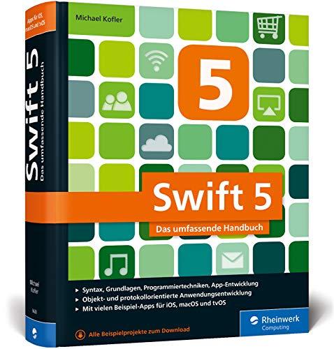 Swift 5: Das umfassende Handbuch. Apps entwickeln für iOS, macOS und tvOS. Ideal für Umsteiger von Objective-C.: Syntax, Grundlagen, ... vielen Beispiel-Apps für iOS, macOS und TvOS