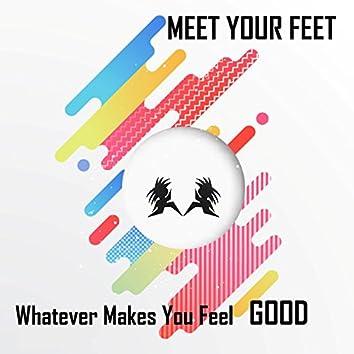 Whatever Makes You Feel Good