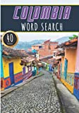 Colombia Word Search: 40 Fun Puzzles With Words Scramble for Adults, Kids and Seniors | More Than 300 Colombians Words On Famous Colombia Place and ... and Heritage, Colombian Terms and Vocabulary