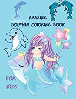 Amazing Dolphin Coloring Book For Kids: Large Stress Relieving, Relaxing Coloring Book For Kids.Dolphin Coloring Book For Kids Ages 3-6,4-10.